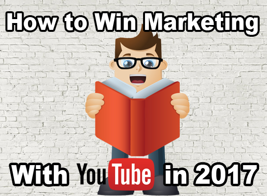 video marketing for youtube video marketing with youtube 2017